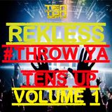 Rekless - Throw ya Tens up Volume 1