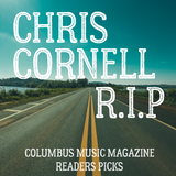 REMEMBERING CHRIS CORNELL - COLUMBUS MUSIC MAGAZINE READERS PICKS