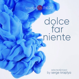 DOLCE FAR NIENTE #045 @ LOUNGE FM CHILLOUT