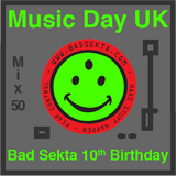Music Day UK - mix series 50 - Phuq - Bad Sekta 10th Birthday