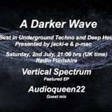 #072 A Darker Wave 02 - 07 - 2016 (guest mix Audioqueen, featured EP Vertical Spectrum)