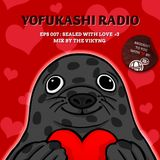 YOFUKASHI RADIO EPS 007: Sealed with Love <3