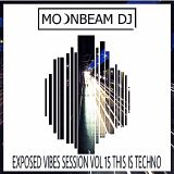 MOONBEAM DJ EXPOSED VIBES SESSION VOL 15 THIS IS TECHNO