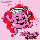 DJ SQUEEZE PRESENTS - KOOL AID MIXTAPE 2018