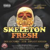 DJ DOTCOM_PRESENTS_SKELETON FRESH_DANCEHALL_MIX (OCTOBER - 2018 - EXPLICIT VERSION)