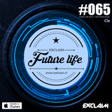 Future Life #065 | We Beat Records | Mixed by Exclaim | Future House