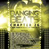 Banging Beats - Chapter 26 - Cyber Tribute Mixed By T-Bounce