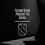 Techno Scene Podcast #5: KAFKA