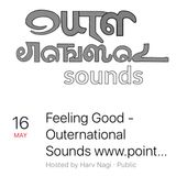 Feeling Good - Outernational Sounds 16th May 2017 www.pointblank.fm Tuesdays 9am-12pm with Harvinder