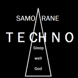 @Samo Rane- Techno Rave : : Sleep well God : :