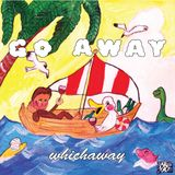 GO AWAY - Whichaway (A vacation mix both real and imaginary) by Dougie Boom