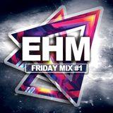 DJ Maxwell - EHM First Birthday - FRIDAY MIX #1