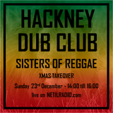 Hackney Dub Club w/ Sisters Of Reggae - 23rd December 2018