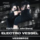 Electro Vessel with Vessbroz Episode 49 ft. John Shenaj