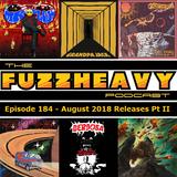 FuzzHeavy Podcast - Episode 184 - August 2018 Releases Pt II (2019-02-20)