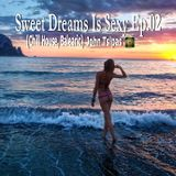 Sweet Dreams Is Sexy Ep.02 (Chill House, Balearic)