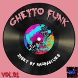 Ghetto Funk Vol.21 - DjSet by Barbablues