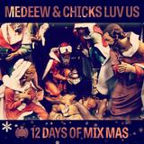 12 Days of Mix Mas: Day Three - Medeew & Chicks Luv Us