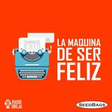LA MAQUINA DE SER FELIZ - PROGRAMA 001 #LaFelicidad