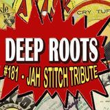 Deep Roots #181 - Jah Stitch Tribute In Version Excursion Style