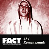 FACT Mix 27: Komonazmuk