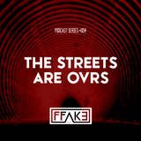 FFAKE PODCAST SERIES #004: The Streets Are Ovrs