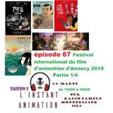 L'Instant Animation épisode 67 : Festival international du film d'animation d'Annecy 2019 partie 1/4