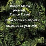 Robert Medve presents Trance Travel Radio Show ep.38 / Vol.7 / 06.08.2013 year mix