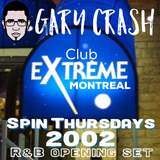 Spin Thursdays - Club Extreme Montreal - 2002 R&B mix by Gary Crash