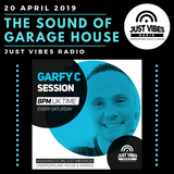 The Sound Of Garage House 9 - Garfy C Session - Just Vibes Radio 20-4-2019