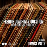 Freddie Joachim & Question - Mellow Orange Vinyl Podcast Vol. 4 w/ special guest Ohmega Watts