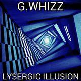 G.WHIZZ - LYSERGIC ILLUSION