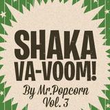 SHAKA VA_VOOM VOL. 3 by MrPopcorn