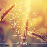 DJ Kix – Fresh House Back 2 Skool 2014 Part.1