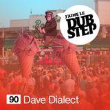 Dave Dialect - J'aime Le Dubstep #90