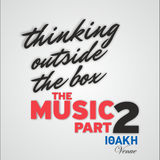 THINKING OUTSIDE THE BOX : THE MUSIC - PART 2