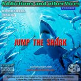 Addictions and other Vices Podcast EP 42- Jump The Shark