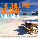 THE CHILL PILL SESSION VOLUME 4 (Compiled & Mixed by Funk Avy)