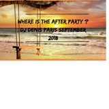 Where is The After Party House Passion DJ Denis Paris September 2018