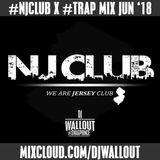 #NJCLUB VS #TRAP MIX - JUN '18 - DJWALLOUT (ADD ME ON INSTAGRAM @DJWALLOUT)