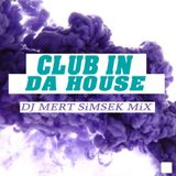 Dj Mert Simsek Club In Da House Mix