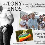 A Native Trailblazers Two Spirit Celebration with Tony Enos!  #TwoSpirit #LGBT