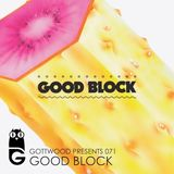 Gottwood Presents 071 - Good Block
