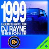 Rayne @ 1999, El Remember mas barato del Mundo (Sesion III)