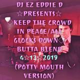 DJ EZ EDDIE D PRESENTS: KEEP THE CROWN IN PEACE ALL GLOCKS DOWN BUTTA BLEND (POTTY MOUTH VERSION)