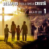 Aula EBD 1 - Desafios para a Família Cristã
