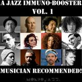 A Jazz Immuno-Booster [Musician Recommended!] - Vol. 1