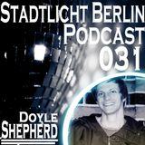 Doyle Shepherd - Stadtlicht Berlin Podcast 031