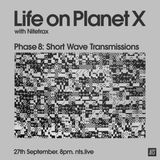 Life On Planet X: Phase 8 - Shortwave Transmissions - 27th September 2016