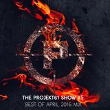 The PROJEKT61 Show #5 - Best of April 2016